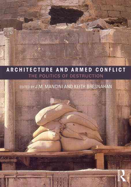 Architecture and Armed Conflict By Mancini, Joanne (EDT)/ Bresnahan, Keith (EDT)